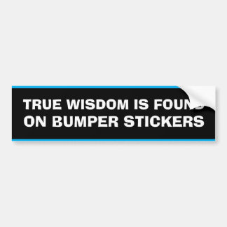True Wisdom is Found on Bumper Stickers