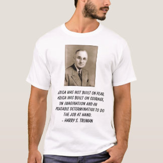 truman, America was not built on fear. America ... T-Shirt