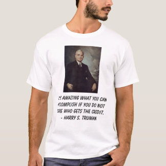 Truman, Harry, It is amazing what you can accom... T-Shirt