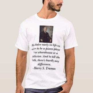 Truman, Harry, My choice early in life was eith... T-Shirt