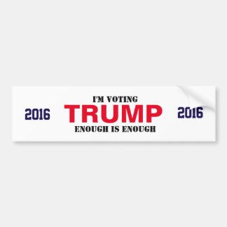 TRUMP 2016 Bumper sticker- ENOUGH is ENOUGH Bumper Sticker