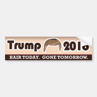 Trump 2016: Hair Today Gone Tomorrow Bumper Sticker