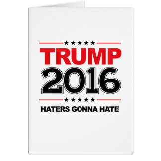 TRUMP 2016 - Haters Gonna Hate Greeting Card