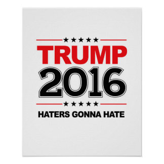TRUMP 2016 - Haters Gonna Hate Poster