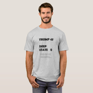 Trump 45/ Deep State 0  End of 1st Quarter T-Shirt
