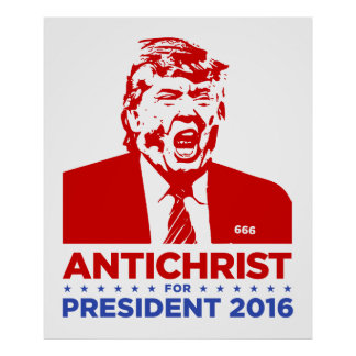 TRUMP ANTICHRIST for PRESIDENT 2016 Poster