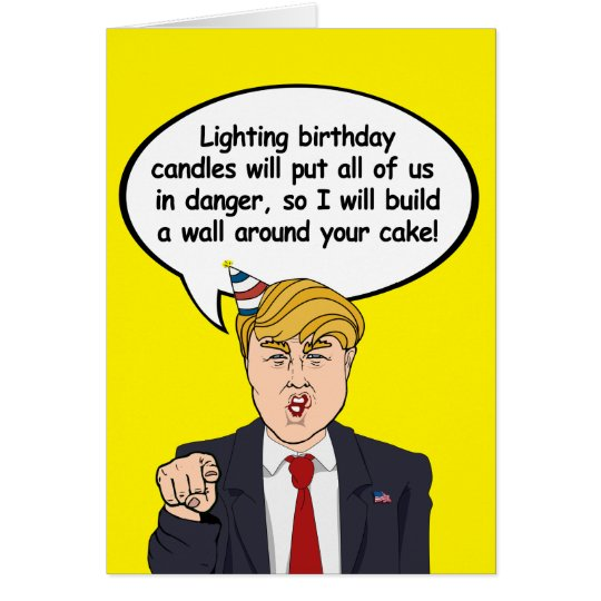 Trump Birthday Card - Build a wall around your cak