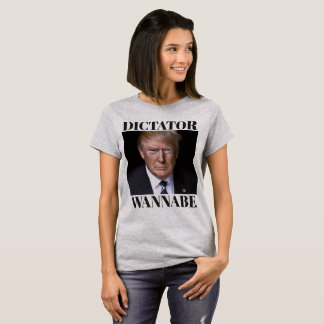Trump DICTATOR WANNABE T-Shirt