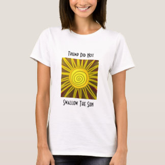 Trump Did Not Swallow the Sunshine T-Shirt