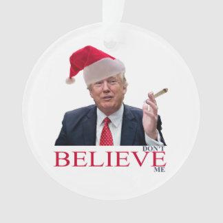 Trump, don't BELIEVE me Ornament