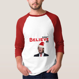 Trump, don't BELIEVE me T-Shirt
