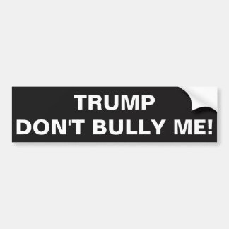 TRUMP DON'T BULLY ME! BUMPER STICKER