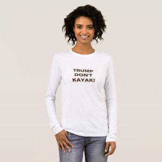 Trump don't kayak! long sleeve T-Shirt