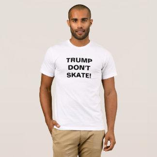 TRUMP DON'T SKATE! T-Shirt