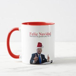 Trump. Feliz Navidad, Mexico is gonna pay for it! Mug