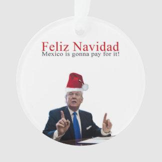 Trump. Feliz Navidad, Mexico is gonna pay for it! Ornament
