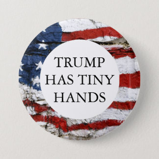 TRUMP HAS TINY HANDS 3 INCH ROUND BUTTON