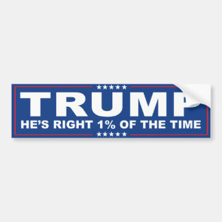 Trump - He's Right One Percent of the time -.png Bumper Sticker