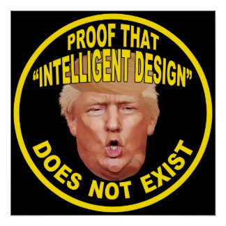 "Trump: ""Intelligent Design"" Protest Poster Perfect Poster"