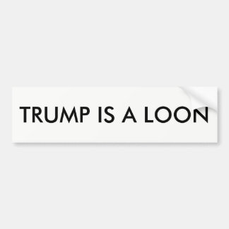 Trump is a loon bumper sticker