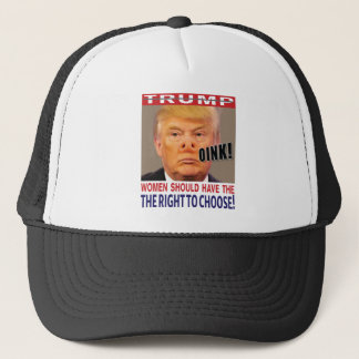 Trump is a Pig Women Have the Right to Choose Trucker Hat