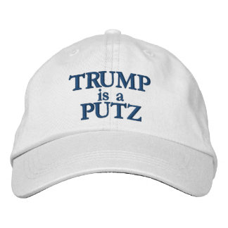 Trump is a Putz hat Embroidered Hats