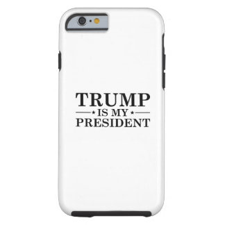 Trump Is My President Tough iPhone 6 Case