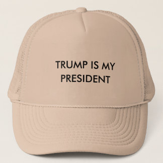 Trump is my President Trucker Hat
