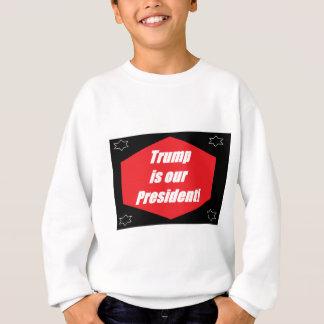 Trump is our President Sweatshirt