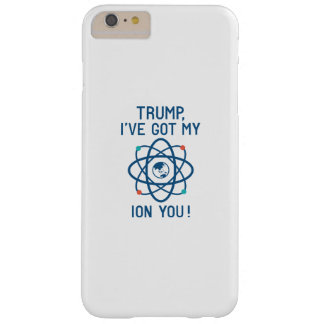 Trump, I've Got My Ion You Barely There iPhone 6 Plus Case