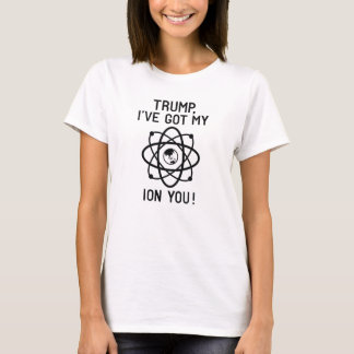 Trump, I've Got My Ion You T-Shirt