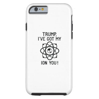 Trump, I've Got My Ion You Tough iPhone 6 Case