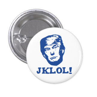Trump JKLOL! 1 Inch Round Button