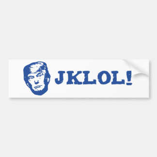 Trump JKLOL! Bumper Sticker