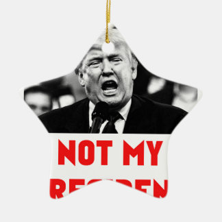 TRUMP NOT MY PRESIDENT CERAMIC STAR ORNAMENT