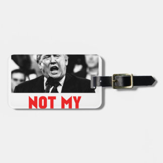 TRUMP NOT MY PRESIDENT LUGGAGE TAG