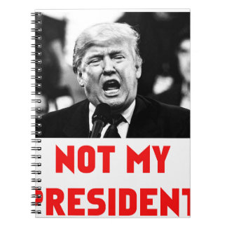 TRUMP NOT MY PRESIDENT NOTEBOOKS