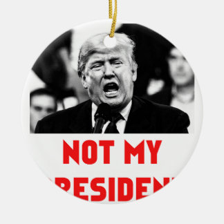 TRUMP NOT MY PRESIDENT ROUND CERAMIC ORNAMENT