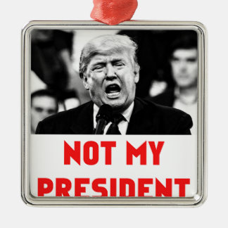 TRUMP NOT MY PRESIDENT Silver-Colored SQUARE ORNAMENT