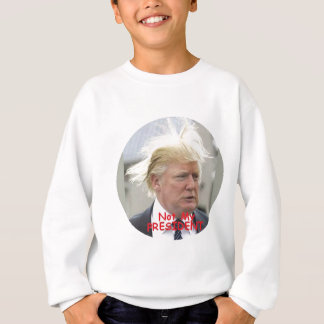 TRUMP Not My President Sweatshirt