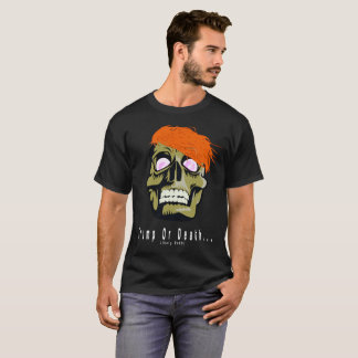 Trump Or Death [likely both] T-Shirt