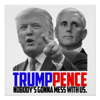 """""""Trump Pence - Nobody's Gonna Mess With Us"""" Poster Perfect Poster"""