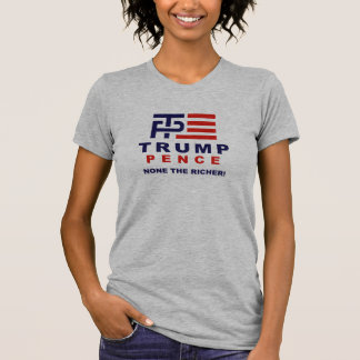 Trump Pence None The Richer - 2016 - -  T-Shirt
