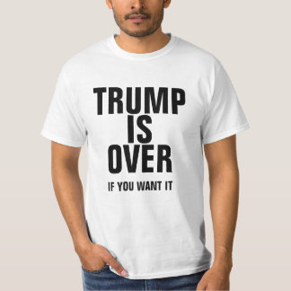 """Trump Protest T-Shirt: """"TRUMP IS OVER..."""" (White) T-Shirt"""