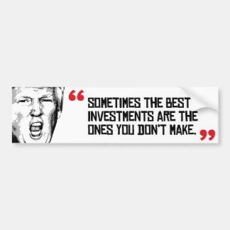 Trump Quote - Sometimes the best investments are t Bumper Sticker