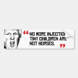 Trump Quote - Tiny children are not horses - Bumper Sticker