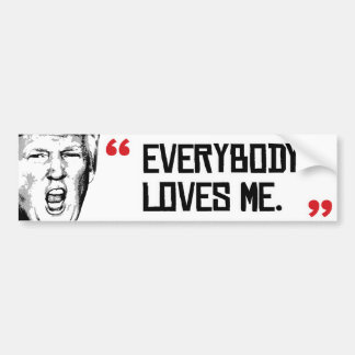 Trump Says - Everyone Loves Me - Bumper Sticker