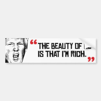 Trump Says The Beauty of me is that I'm Rich - Bumper Sticker