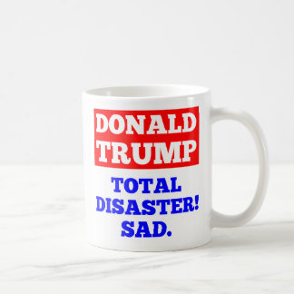 TRUMP = Total Disaster! Sad. White Mug