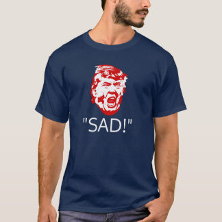 "Trump Tweets T-Shirt: ""SAD!"" T-Shirt"